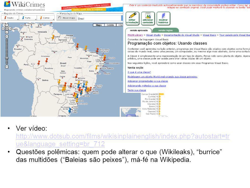 Ver vídeo: http://www.dotsub.com/films/wikisinplainenglish/index.php?autostart=tr ue&language_setting=br_712 http://www.dotsub.com/films/wikisinplainenglish/index.php?autostart=tr ue&language_setting=br_712 Questões polêmicas: quem pode alterar o que (Wikileaks), burrice das multidões (Baleias são peixes), má-fé na Wikipedia.