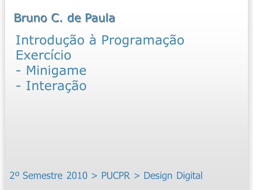 Introdução à Programação Exercício - Minigame - Interação 2º Semestre 2010 > PUCPR > Design Digital Bruno C.