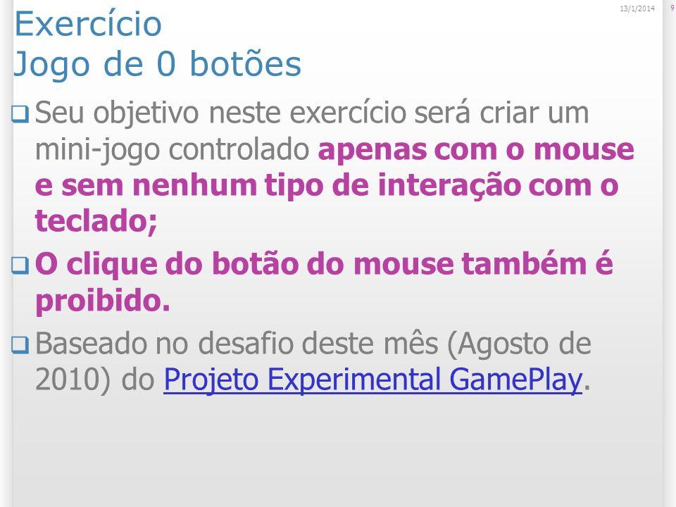 Exercício Jogo de 0 botões Seu objetivo neste exercício será criar um mini-jogo controlado apenas com o mouse e sem nenhum tipo de interação com o teclado; O clique do botão do mouse também é proibido.