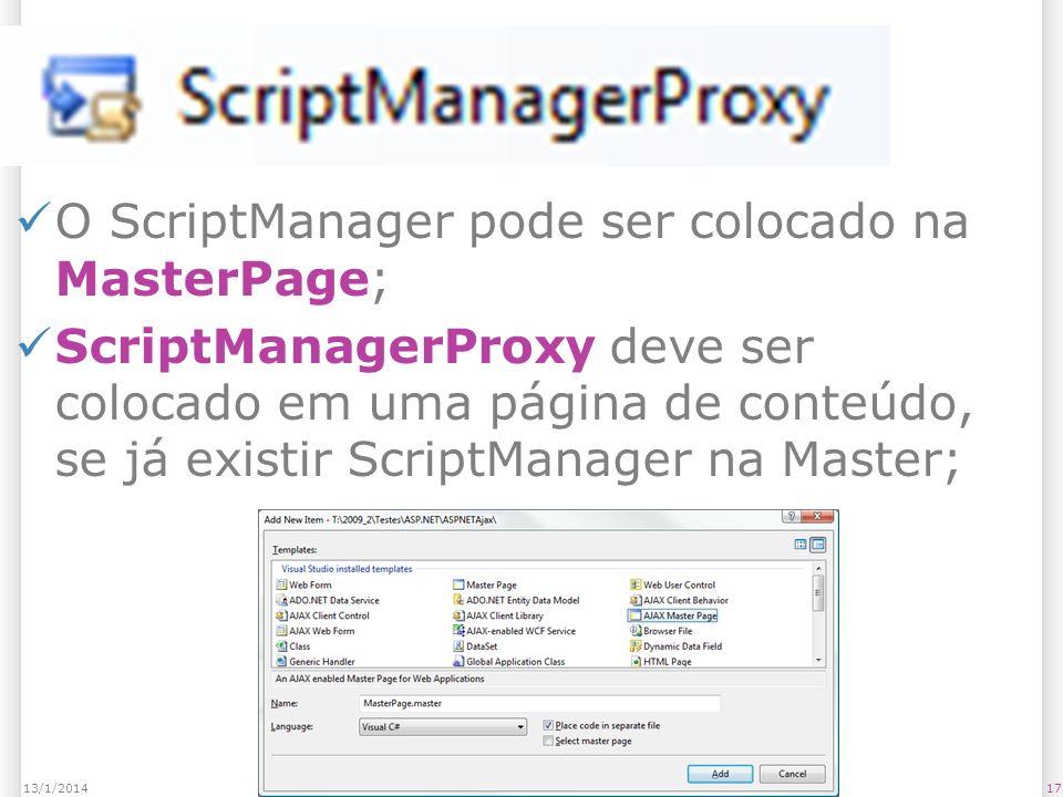 ScriptManagerProxy O ScriptManager pode ser colocado na MasterPage; ScriptManagerProxy deve ser colocado em uma página de conteúdo, se já existir ScriptManager na Master; 1713/1/2014