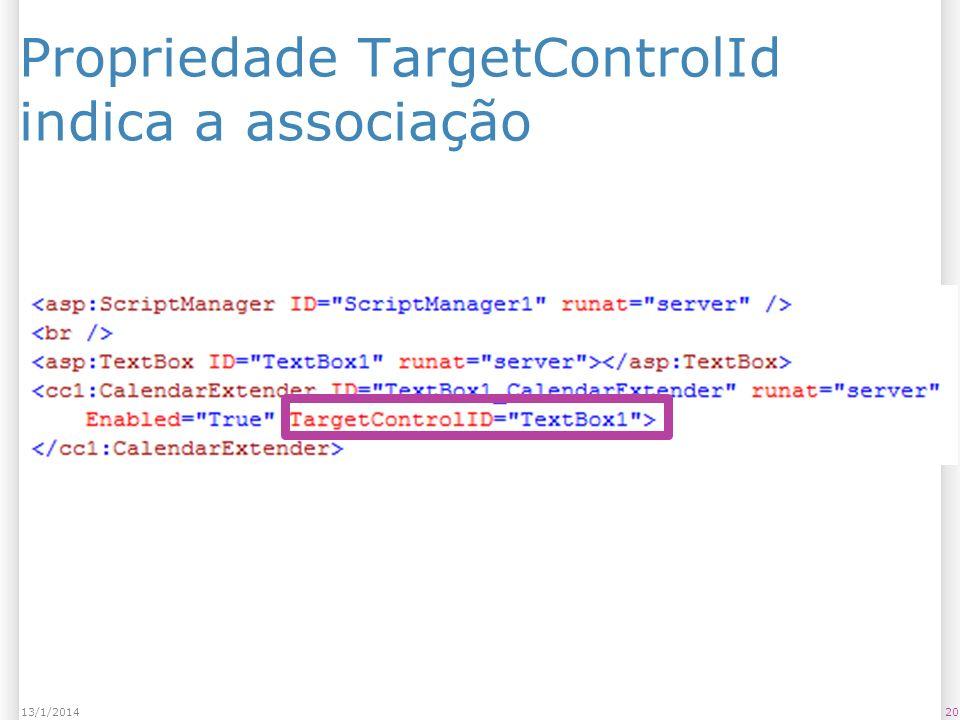 Propriedade TargetControlId indica a associação 2013/1/2014