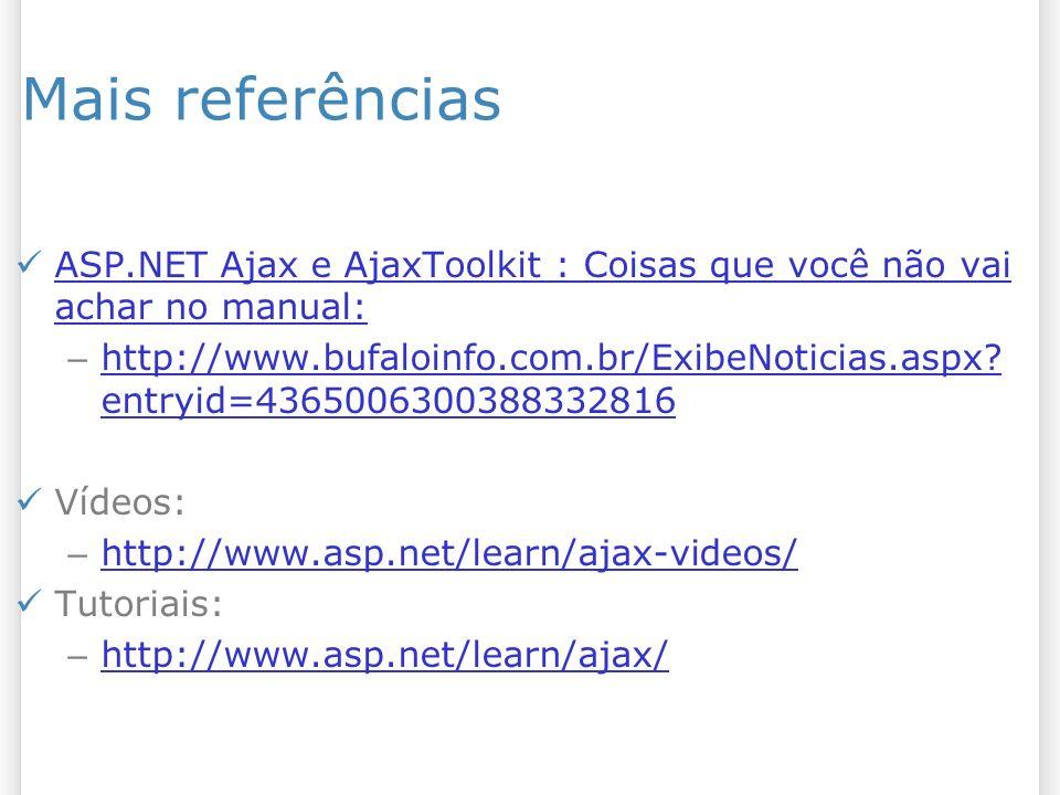 Mais referências ASP.NET Ajax e AjaxToolkit : Coisas que você não vai achar no manual: ASP.NET Ajax e AjaxToolkit : Coisas que você não vai achar no manual: – http://www.bufaloinfo.com.br/ExibeNoticias.aspx.