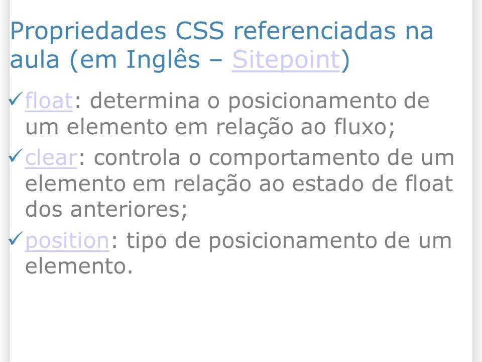 Propriedades CSS referenciadas na aula (em Inglês – Sitepoint)Sitepoint float: determina o posicionamento de um elemento em relação ao fluxo; float cl