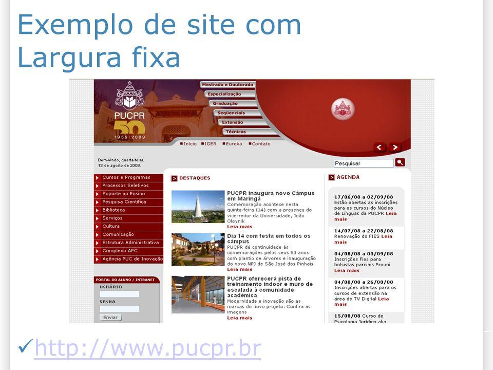 Exemplo de site com Largura fixa http://www.pucpr.br
