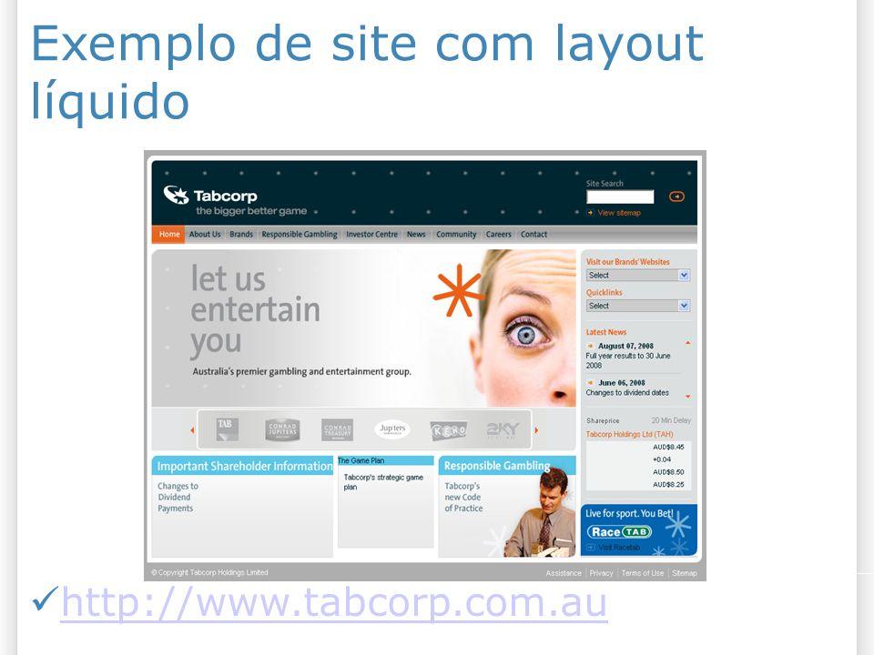 Exemplo de site com layout líquido http://www.tabcorp.com.au
