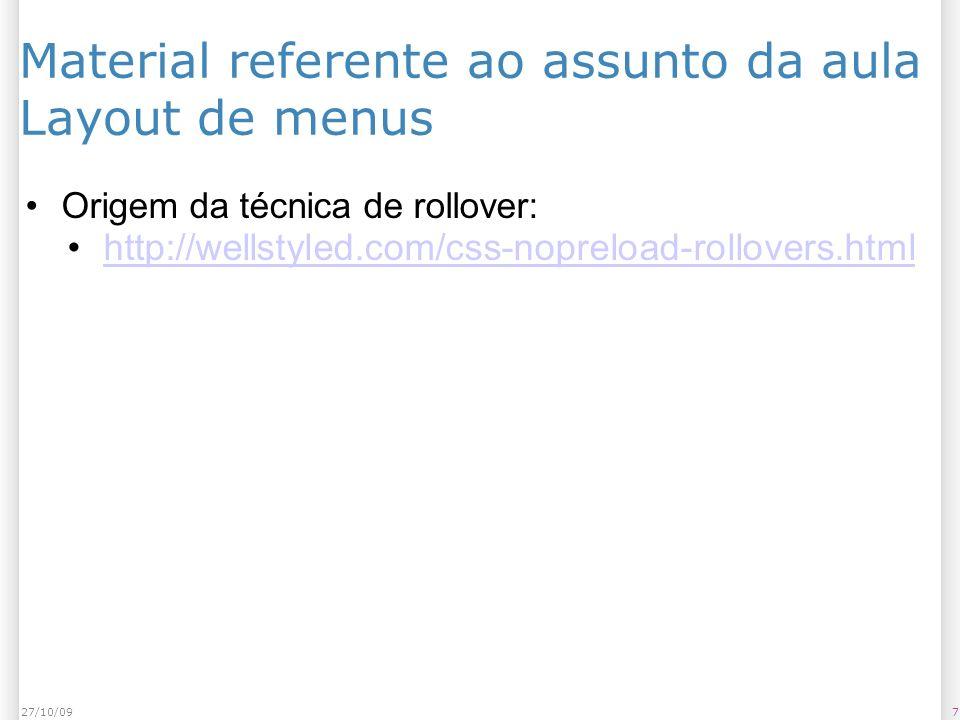 727/10/09 Material referente ao assunto da aula Layout de menus Origem da técnica de rollover: http://wellstyled.com/css-nopreload-rollovers.html