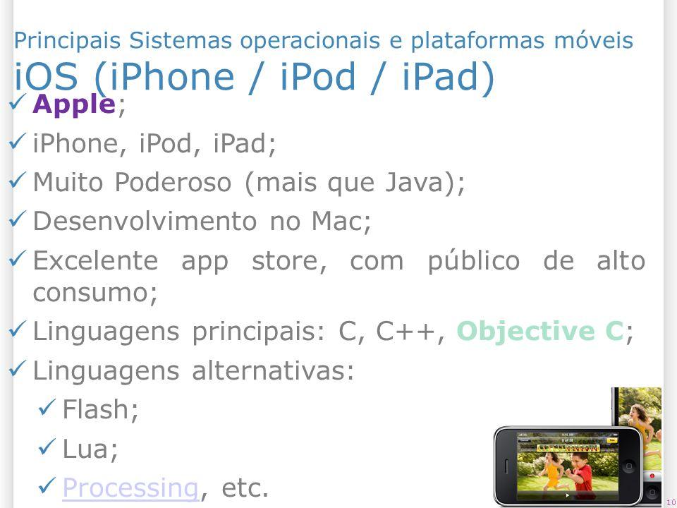 Principais Sistemas operacionais e plataformas móveis iOS (iPhone / iPod / iPad) 10 Apple; iPhone, iPod, iPad; Muito Poderoso (mais que Java); Desenvo