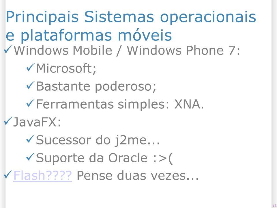 Principais Sistemas operacionais e plataformas móveis 13 Windows Mobile / Windows Phone 7: Microsoft; Bastante poderoso; Ferramentas simples: XNA. Jav
