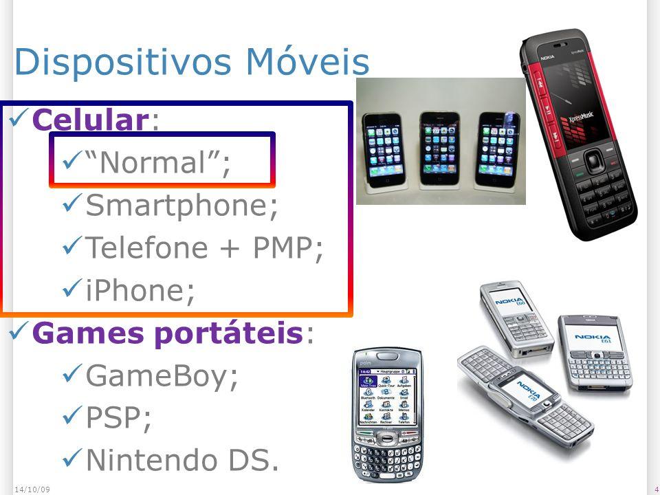 Características e restrições de uma plataforma celular (muda!) 514/10/09 Tamanho do aplicativo: pequeno; Memória: 256 k a 128 MB; Entrada de dados: teclado, acelerômetro, touch; Tamanho de tela: 96x64, 128 x128, 176 x 208, 320 x 240, 320 x 480; Entrada e saída de mídia: câmera, projetor; Uso de rede: bluetooth, wifi, rede celular; Pagamento pelo uso da rede: por quantidade, planos limitados, planos ilimitados;