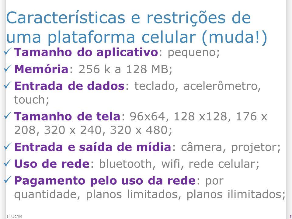 Características e restrições de uma plataforma celular (muda!) 514/10/09 Tamanho do aplicativo: pequeno; Memória: 256 k a 128 MB; Entrada de dados: te