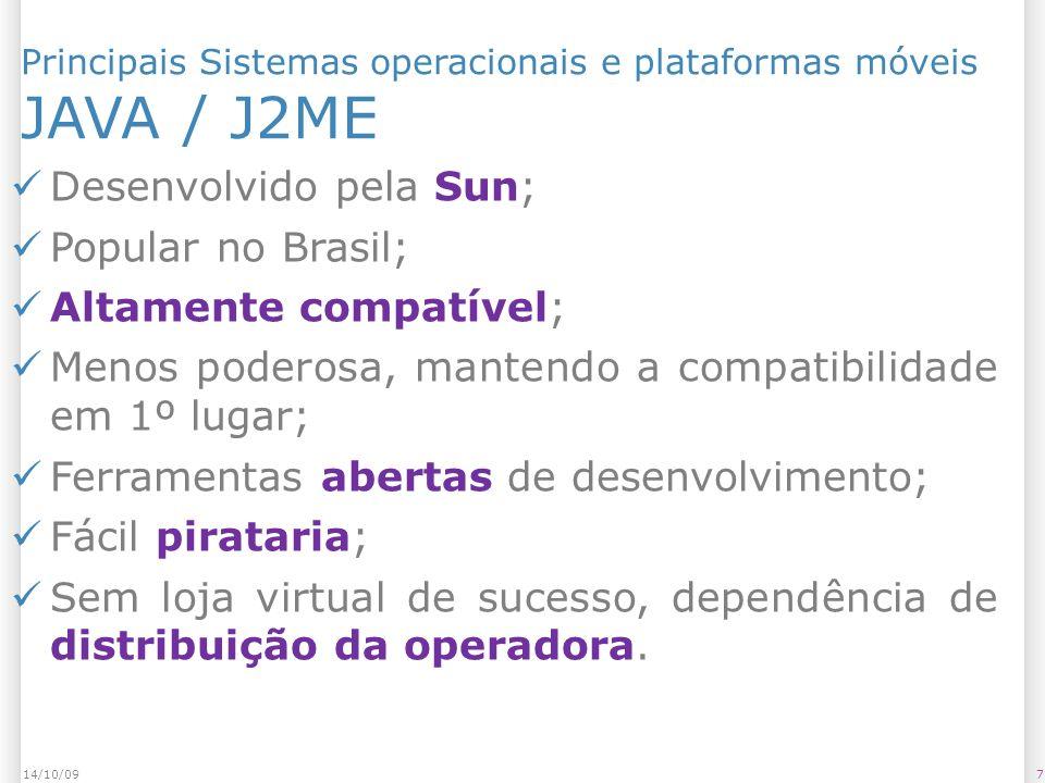 Principais Sistemas operacionais e plataformas móveis JAVA / J2ME 714/10/09 Desenvolvido pela Sun; Popular no Brasil; Altamente compatível; Menos pode