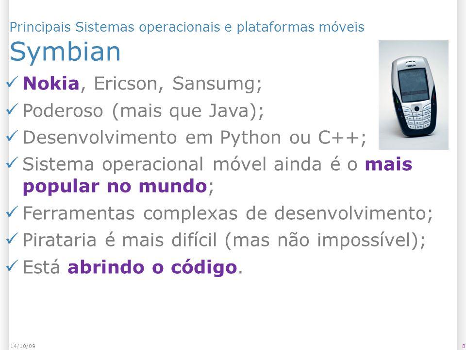Principais Sistemas operacionais e plataformas móveis Symbian 814/10/09 Nokia, Ericson, Sansumg; Poderoso (mais que Java); Desenvolvimento em Python o