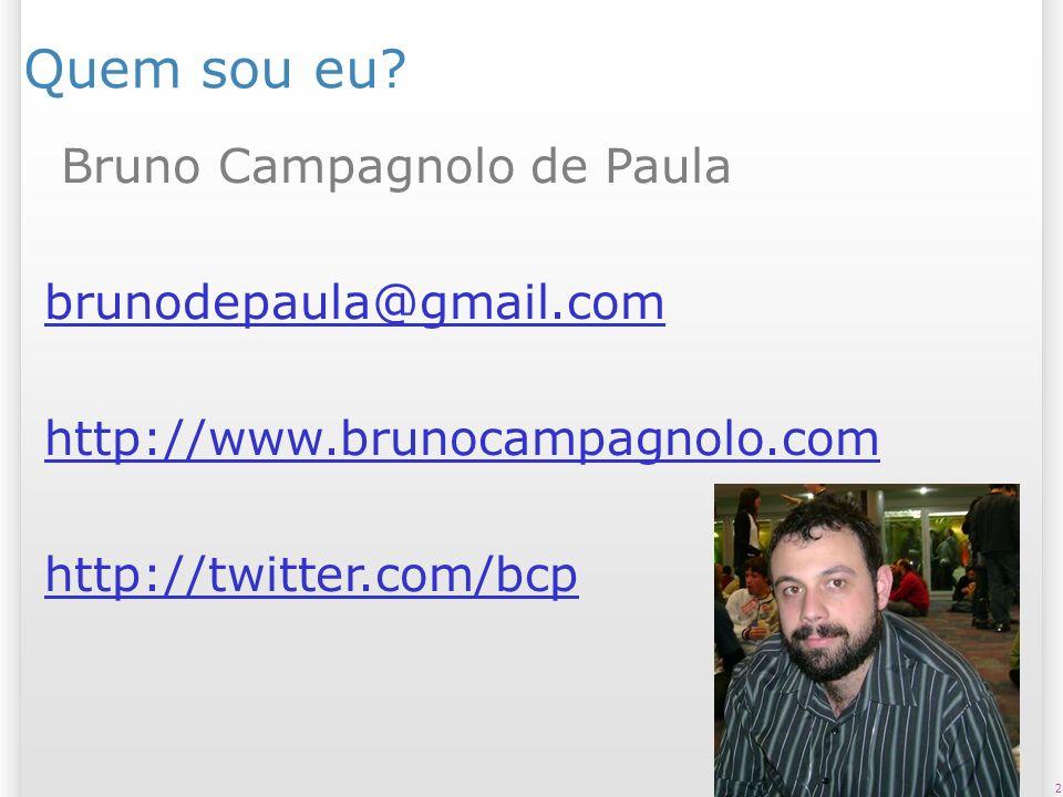 2 Quem sou eu? Bruno Campagnolo de Paula brunodepaula@gmail.com http://www.brunocampagnolo.com http://twitter.com/bcp