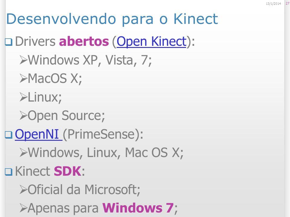 Desenvolvendo para o Kinect Drivers abertos (Open Kinect):Open Kinect Windows XP, Vista, 7; MacOS X; Linux; Open Source; OpenNI (PrimeSense): OpenNI W