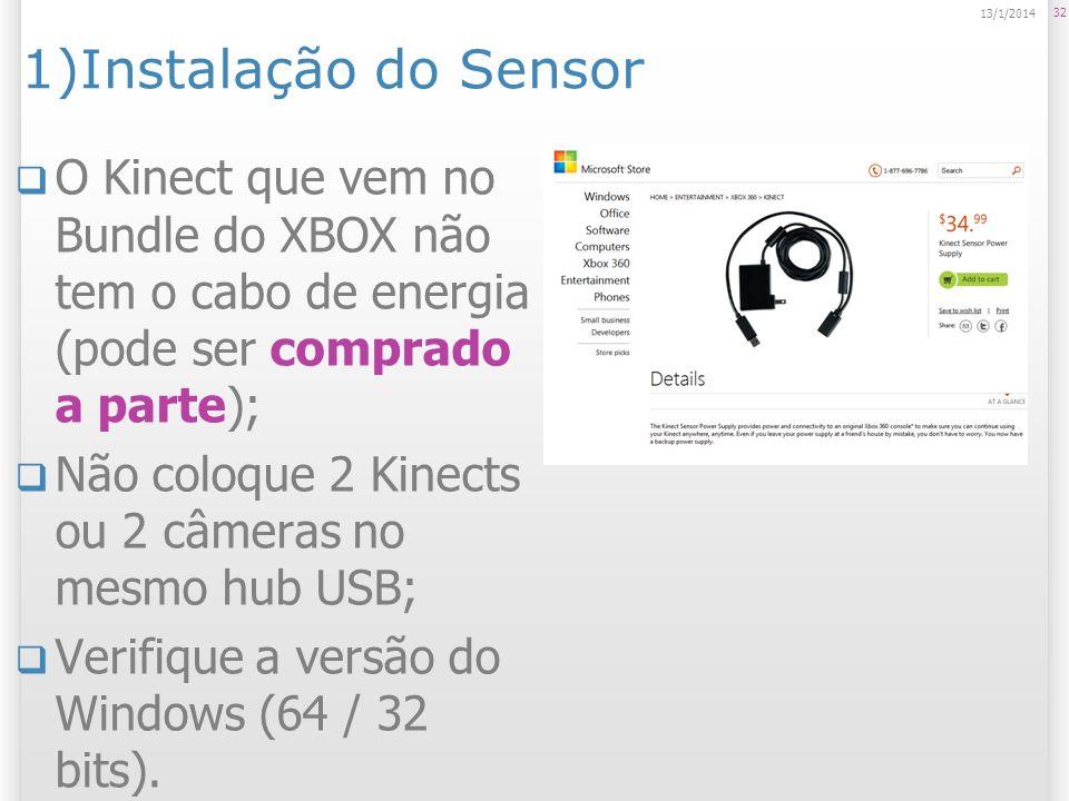1)Instalação do Sensor O Kinect que vem no Bundle do XBOX não tem o cabo de energia (pode ser comprado a parte); Não coloque 2 Kinects ou 2 câmeras no