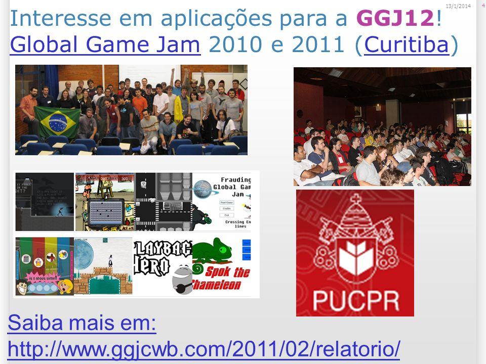 Interesse em aplicações para a GGJ12! Global Game Jam 2010 e 2011 (Curitiba) Global Game JamCuritiba 4 13/1/2014 Saiba mais em: http://www.ggjcwb.com/