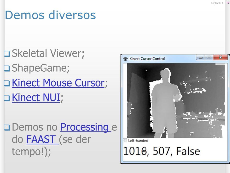 Demos diversos Skeletal Viewer; ShapeGame; Kinect Mouse Cursor; Kinect Mouse Cursor Kinect NUI; Kinect NUI Demos no Processing e do FAAST (se der temp