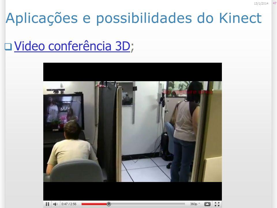 Aplicações e possibilidades do Kinect Video conferência 3D; Video conferência 3D 47 13/1/2014
