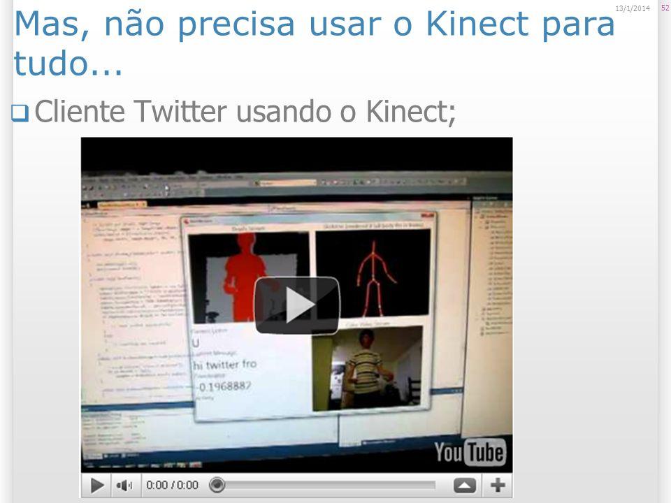 Mas, não precisa usar o Kinect para tudo... Cliente Twitter usando o Kinect; 52 13/1/2014