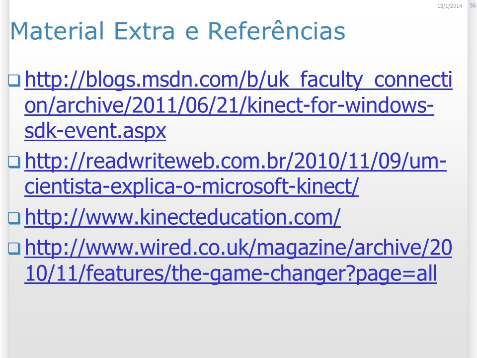 Material Extra e Referências http://blogs.msdn.com/b/uk_faculty_connecti on/archive/2011/06/21/kinect-for-windows- sdk-event.aspx http://blogs.msdn.co