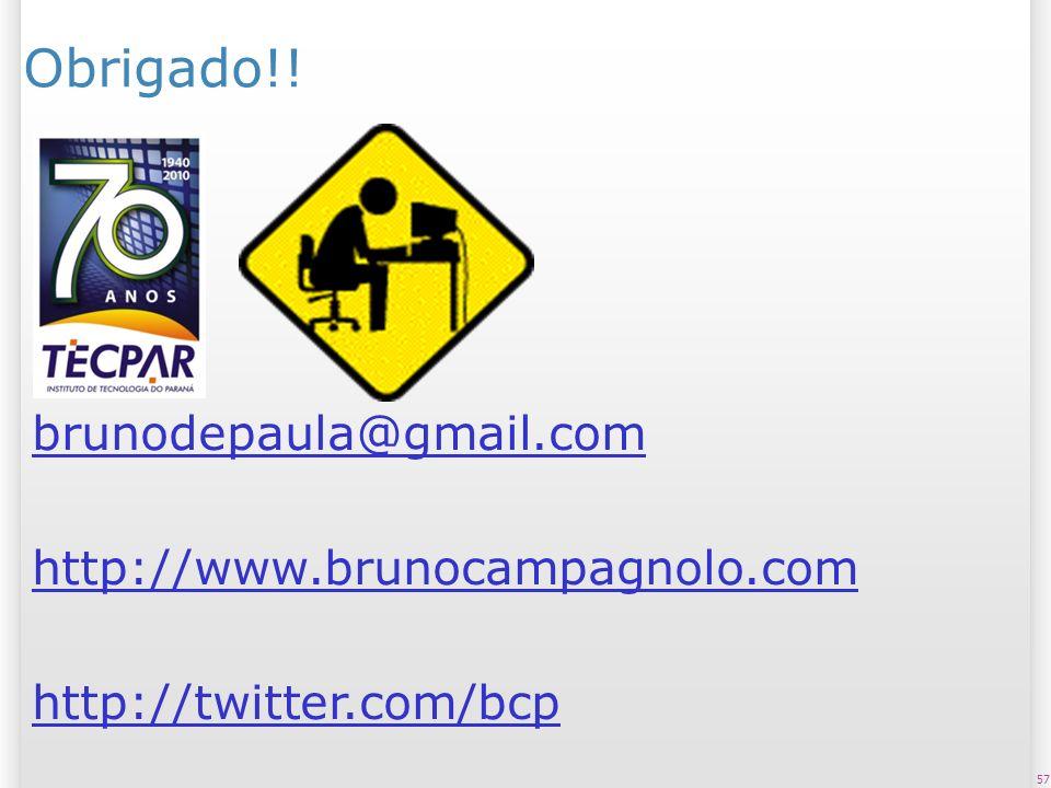 57 Obrigado!! brunodepaula@gmail.com http://www.brunocampagnolo.com http://twitter.com/bcp
