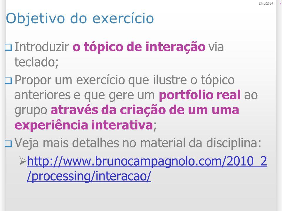 Objetivo do exercício Introduzir o tópico de interação via teclado; Propor um exercício que ilustre o tópico anteriores e que gere um portfolio real a