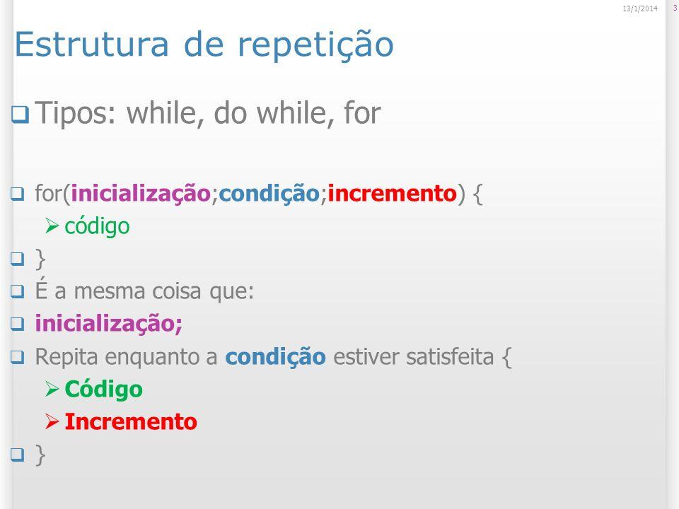 Estrutura de repetição Tipos: while, do while, for for(inicialização;condição;incremento) { código } É a mesma coisa que: inicialização; Repita enquan