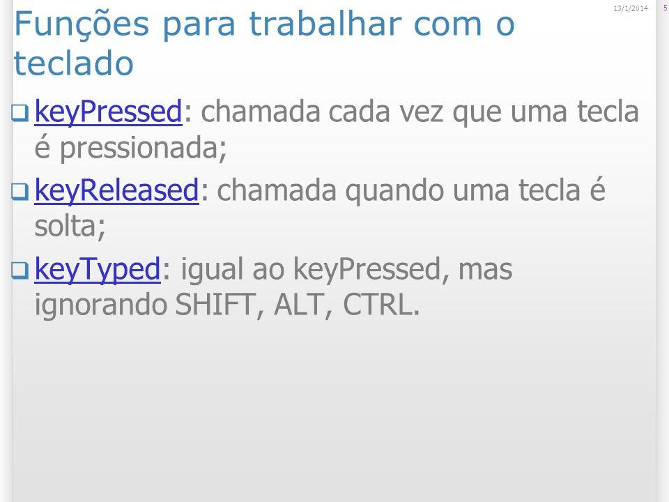 Funções para trabalhar com o teclado keyPressed: chamada cada vez que uma tecla é pressionada; keyPressed keyReleased: chamada quando uma tecla é solt