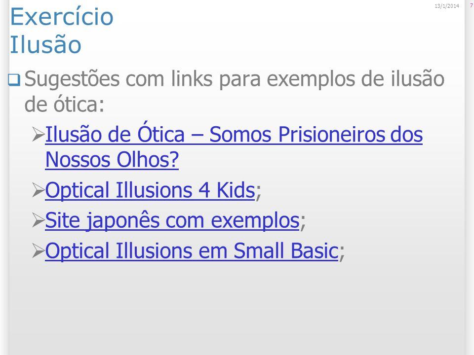 Exercício Ilusão Sugestões com links para exemplos de ilusão de ótica: Ilusão de Ótica – Somos Prisioneiros dos Nossos Olhos? Ilusão de Ótica – Somos