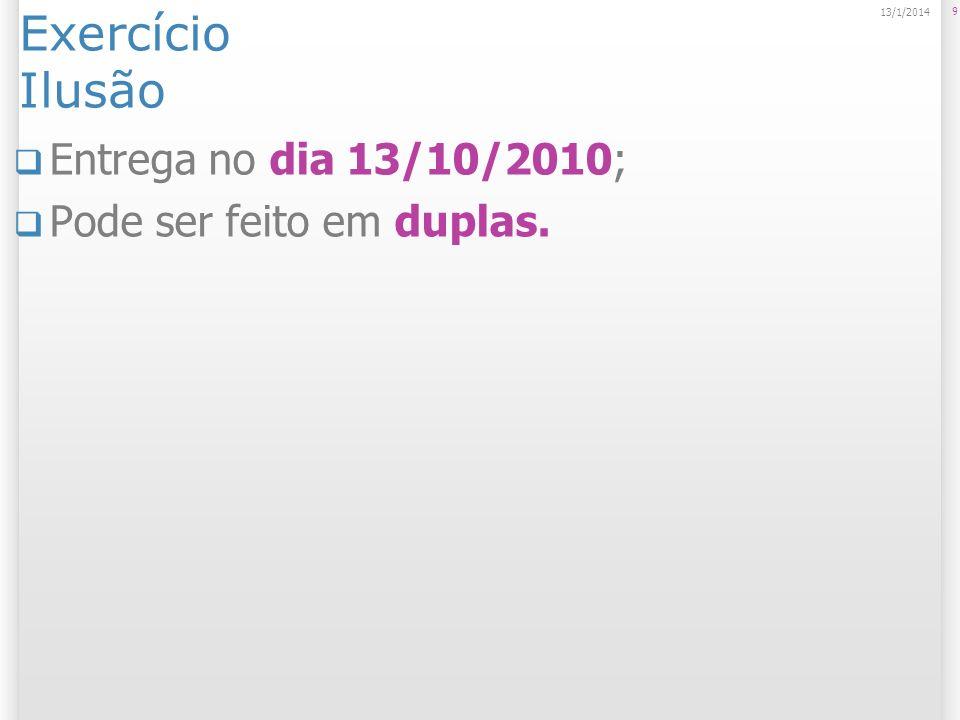 Exercício Ilusão Entrega no dia 13/10/2010; Pode ser feito em duplas. 9 13/1/2014