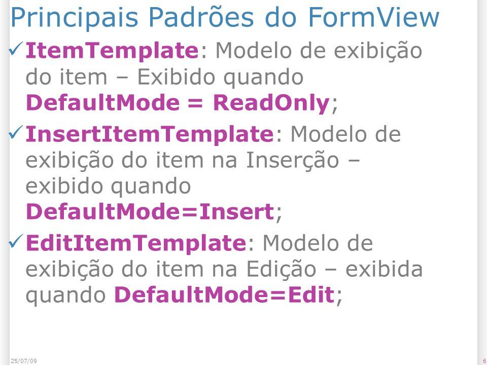 Principais Padrões do FormView ItemTemplate: Modelo de exibição do item – Exibido quando DefaultMode = ReadOnly; InsertItemTemplate: Modelo de exibiçã