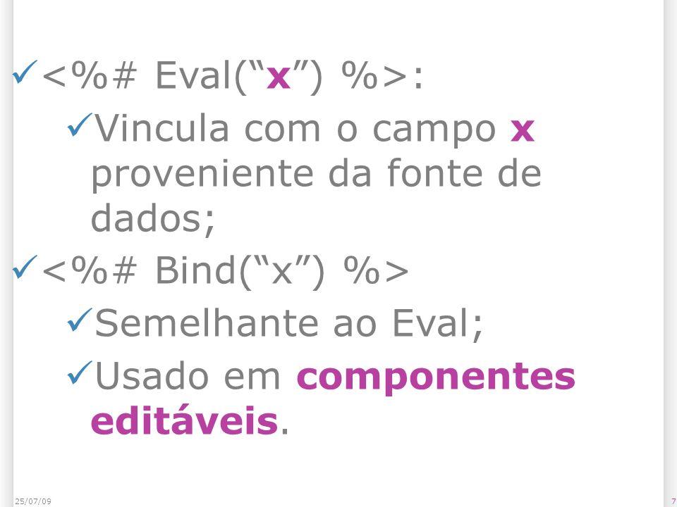 : Vincula com o campo x proveniente da fonte de dados; Semelhante ao Eval; Usado em componentes editáveis. 725/07/09