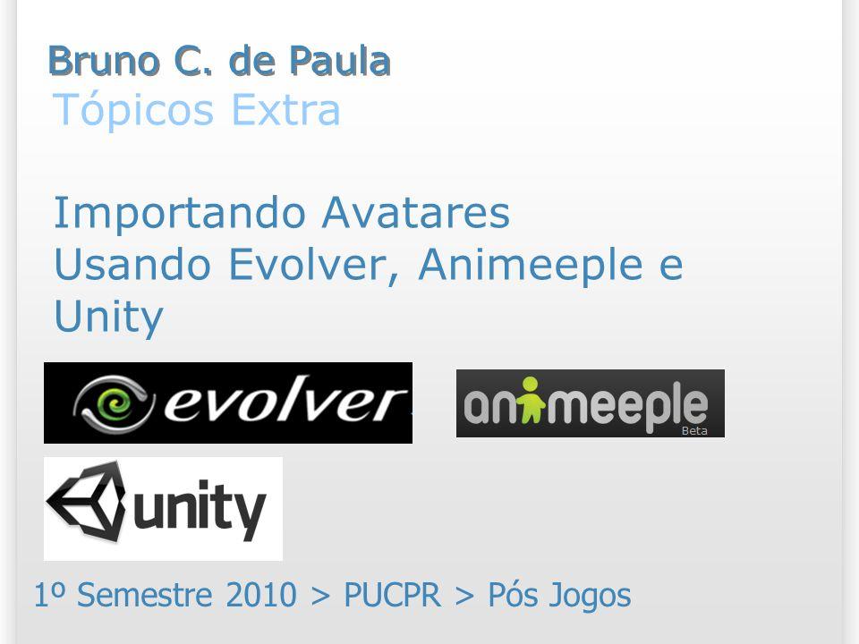 Tópicos Extra Importando Avatares Usando Evolver, Animeeple e Unity 1º Semestre 2010 > PUCPR > Pós Jogos Bruno C. de Paula