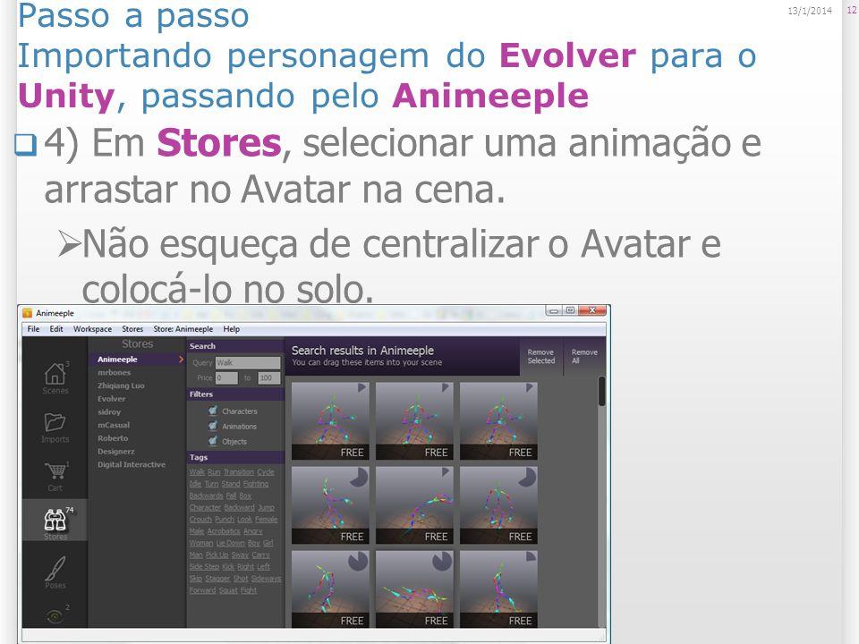 Passo a passo Importando personagem do Evolver para o Unity, passando pelo Animeeple 4) Em Stores, selecionar uma animação e arrastar no Avatar na cen