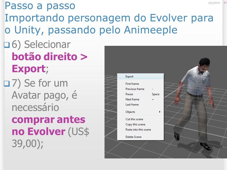 Passo a passo Importando personagem do Evolver para o Unity, passando pelo Animeeple 6) Selecionar botão direito > Export; 7) Se for um Avatar pago, é