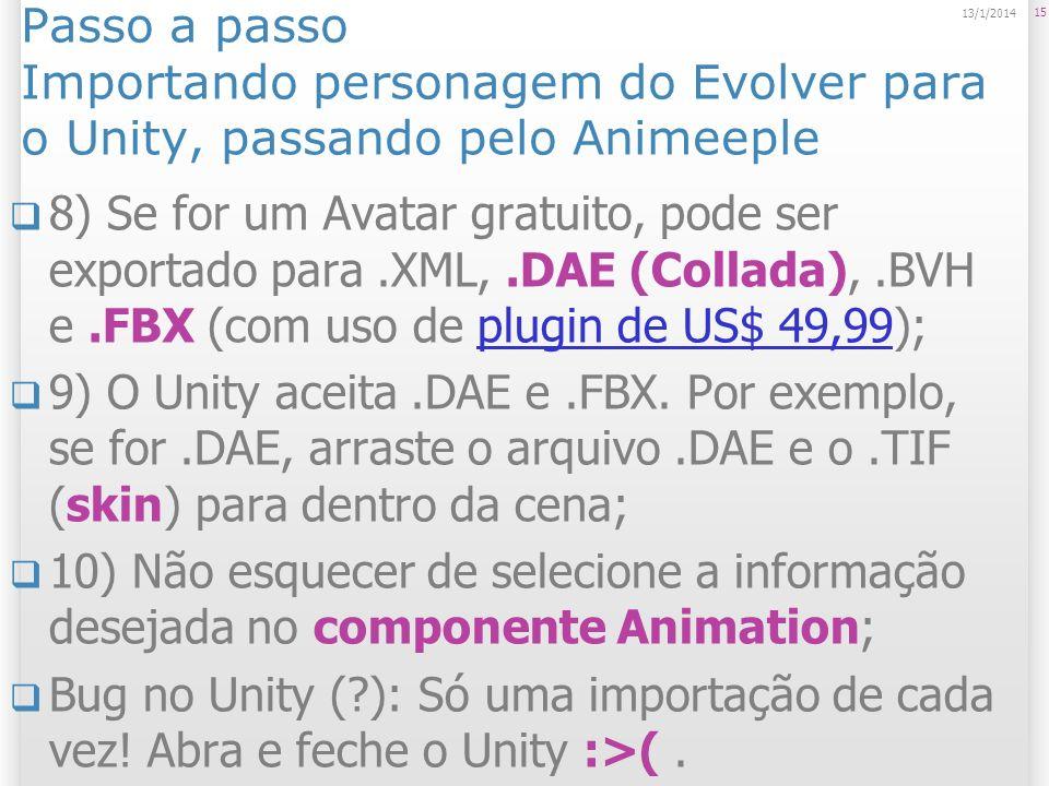 8) Se for um Avatar gratuito, pode ser exportado para.XML,.DAE (Collada),.BVH e.FBX (com uso de plugin de US$ 49,99);plugin de US$ 49,99 9) O Unity ac