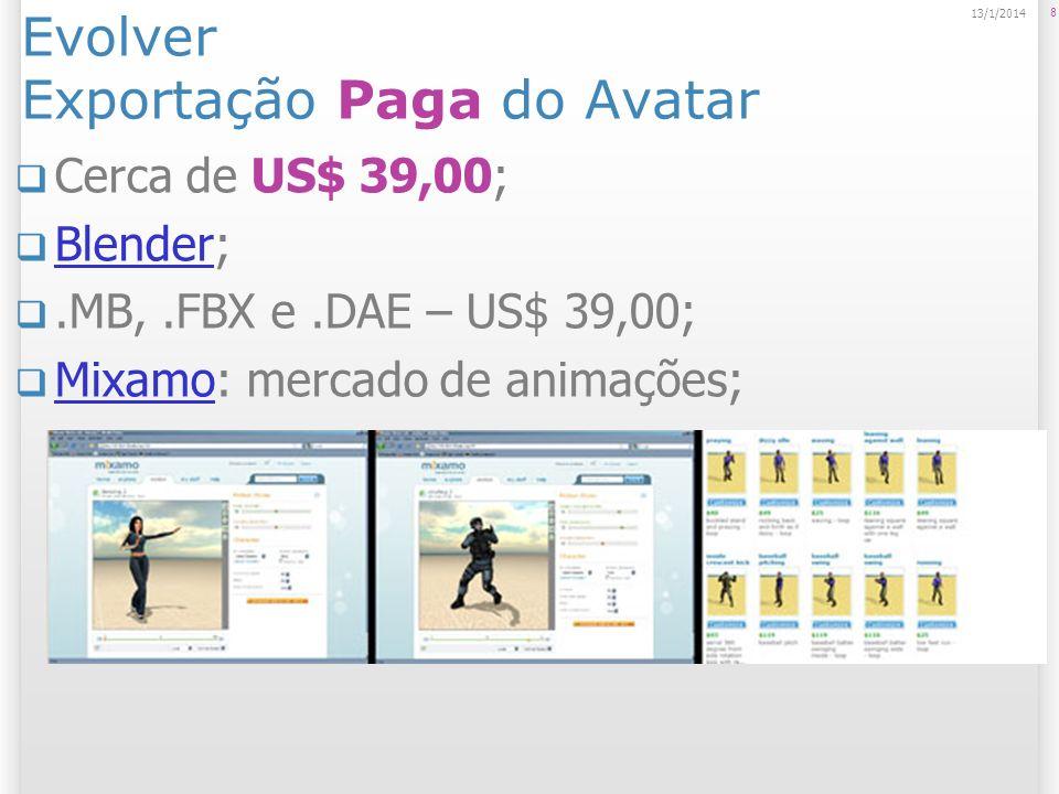 Evolver Exportação Paga do Avatar Cerca de US$ 39,00; Blender; Blender.MB,.FBX e.DAE – US$ 39,00; Mixamo: mercado de animações; Mixamo 8 13/1/2014
