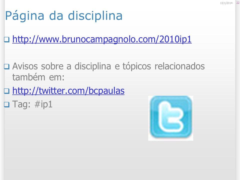 Página da disciplina http://www.brunocampagnolo.com/2010ip1 Avisos sobre a disciplina e tópicos relacionados também em: http://twitter.com/bcpaulas Tag: #ip1 22 13/1/2014