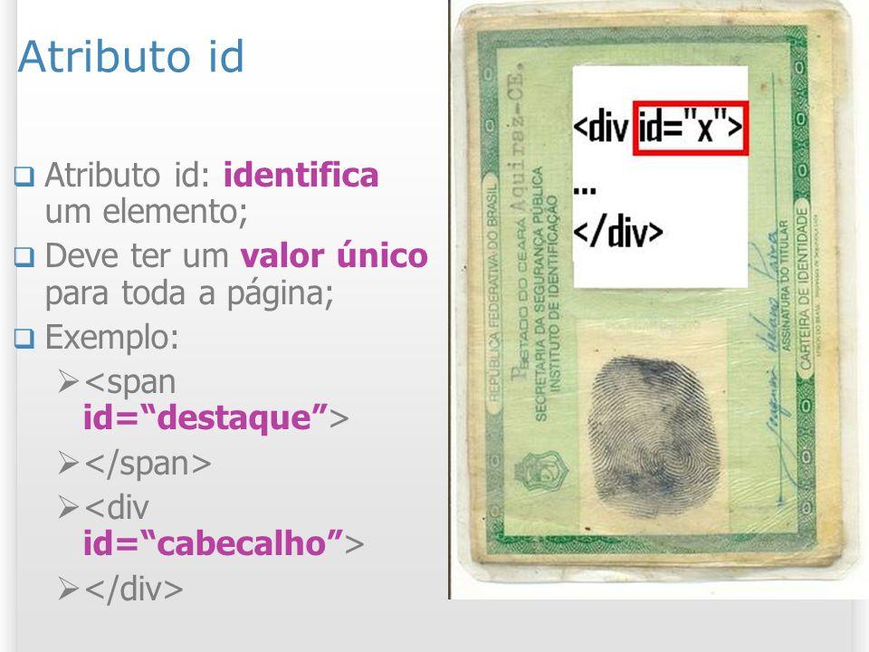 23 Atributo id Atributo id: identifica um elemento; Deve ter um valor único para toda a página; Exemplo: