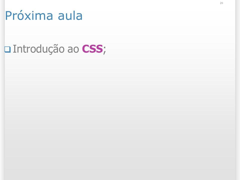 26 Próxima aula Introdução ao CSS;