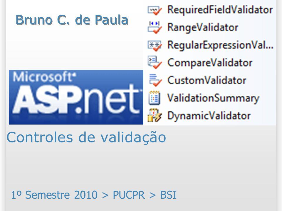Controles de validação 1º Semestre 2010 > PUCPR > BSI Bruno C. de Paula