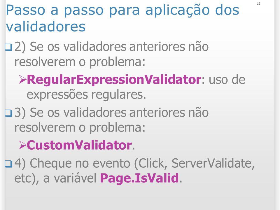 Passo a passo para aplicação dos validadores 2) Se os validadores anteriores não resolverem o problema: RegularExpressionValidator: uso de expressões regulares.