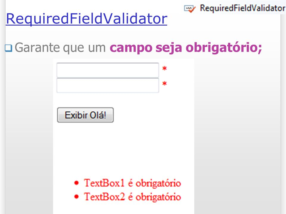 RequiredFieldValidator Garante que um campo seja obrigatório; 13