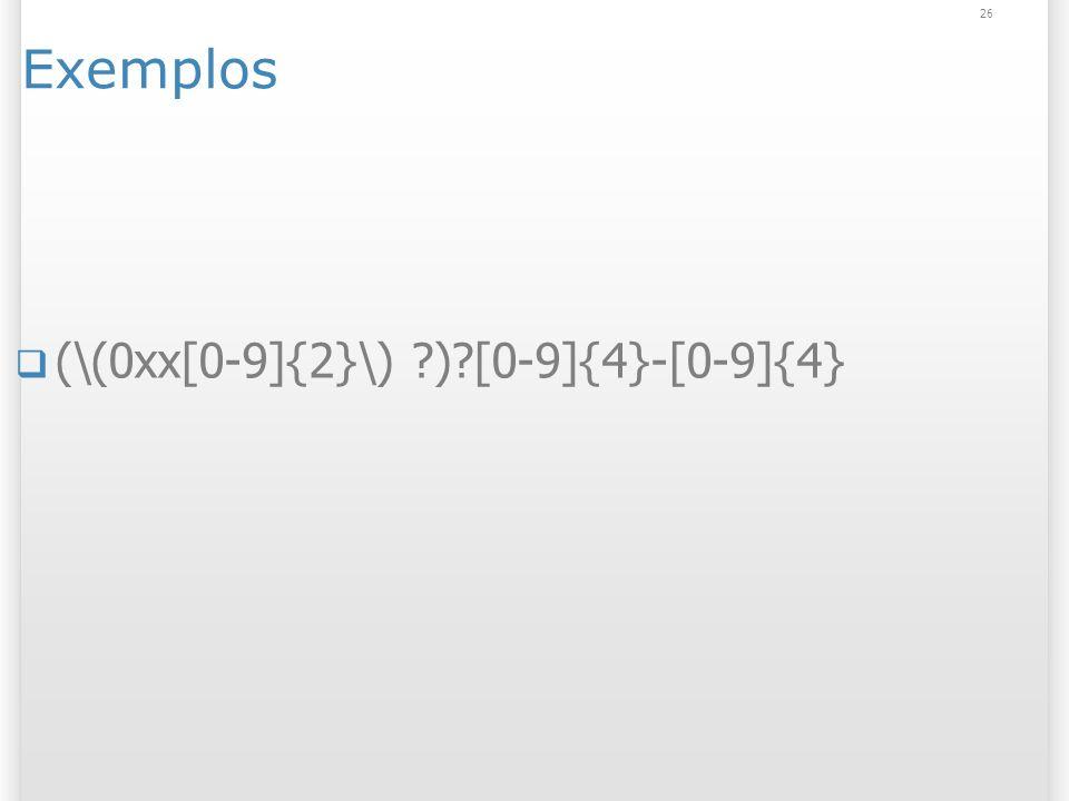 Exemplos (\(0xx[0-9]{2}\) ?)?[0-9]{4}-[0-9]{4} 26