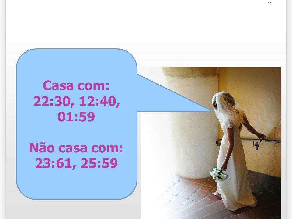 29 Casa com: 22:30, 12:40, 01:59 Não casa com: 23:61, 25:59