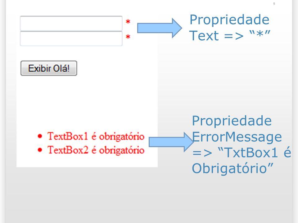 9 Propriedade Text => * Propriedade ErrorMessage => TxtBox1 é Obrigatório