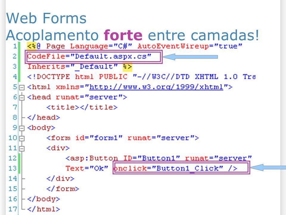 Web Forms Acoplamento forte entre camadas!