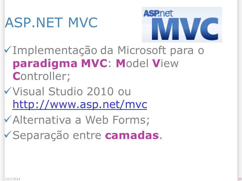 ASP.NET MVC 3513/1/2014 Implementação da Microsoft para o paradigma MVC: Model View Controller; Visual Studio 2010 ou http://www.asp.net/mvc http://www.asp.net/mvc Alternativa a Web Forms; Separação entre camadas.