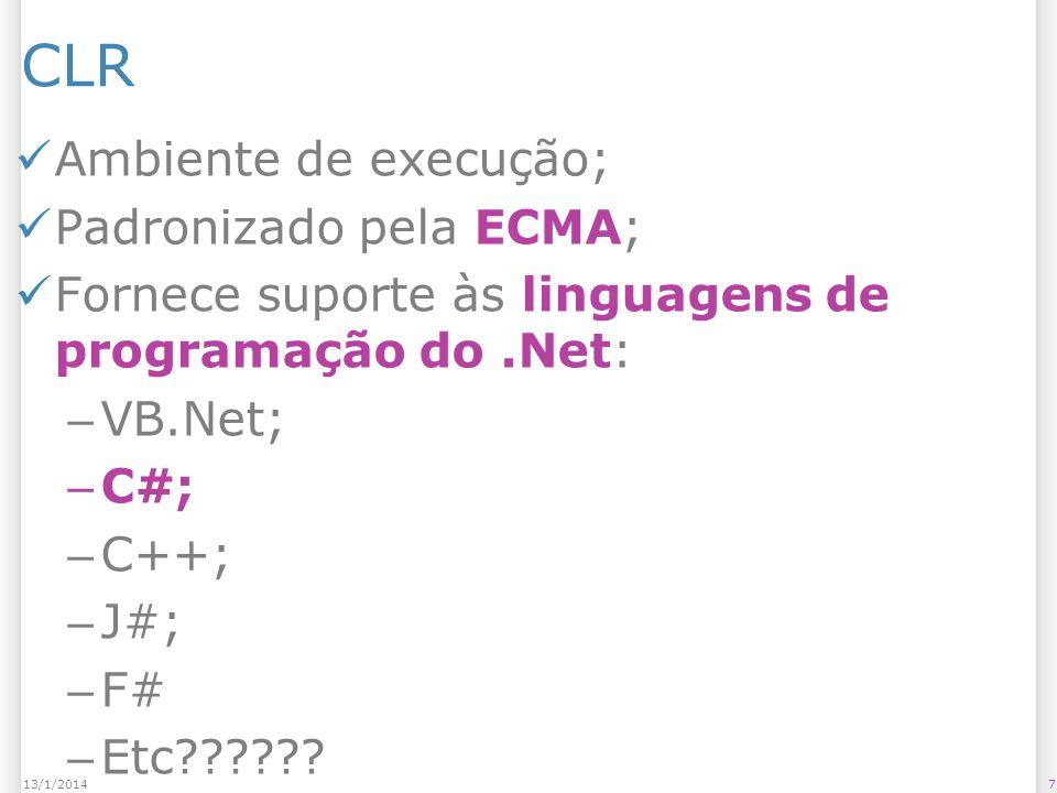 CLR Ambiente de execução; Padronizado pela ECMA; Fornece suporte às linguagens de programação do.Net: – VB.Net; – C#; – C++; – J#; – F# – Etc .