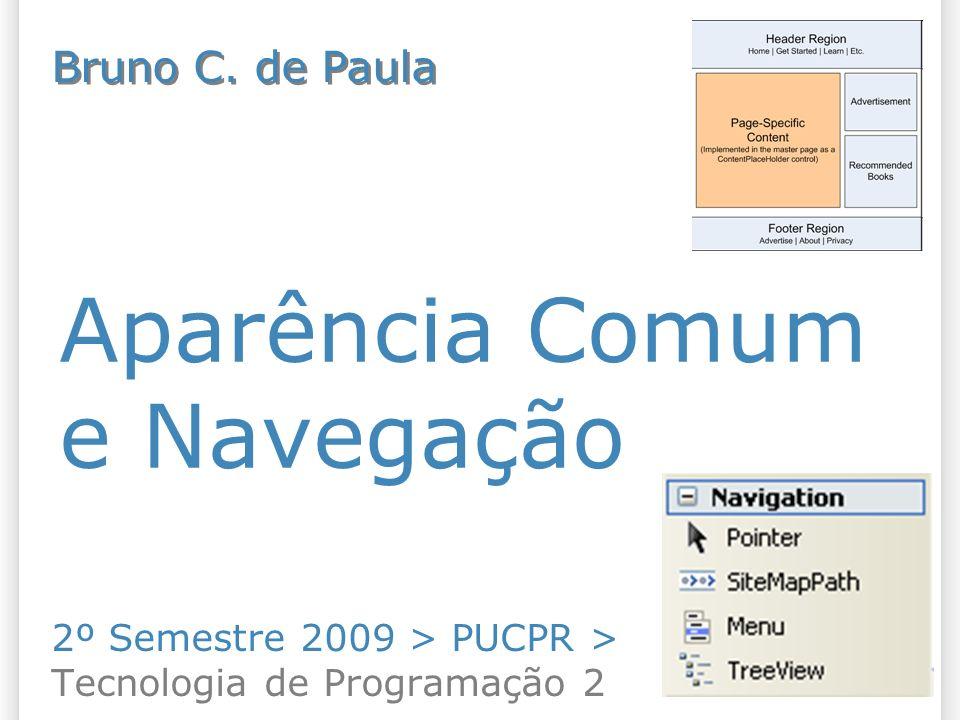 Aparência Comum e Navegação 2º Semestre 2009 > PUCPR > Tecnologia de Programação 2 Bruno C.